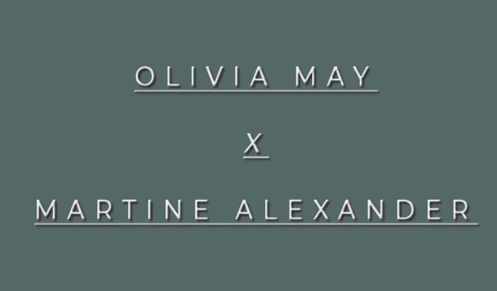 OLIVIA MAY x MARTINE ALEXANDER